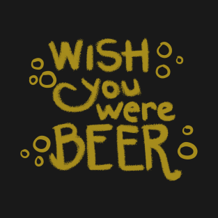 Wish You Were Beer - Puns, Funny - D3 Designs t-shirts