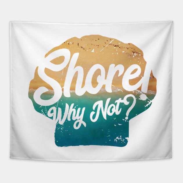 Shore Why Not - Summer Beach Puns