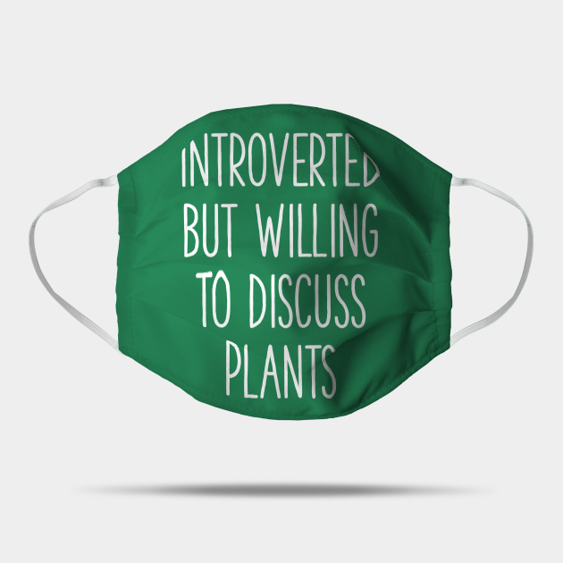introverted but willing to discuss plants, gardener