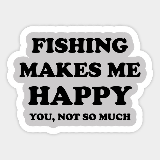 fishing make me happy fishing quote quotes sticker uk