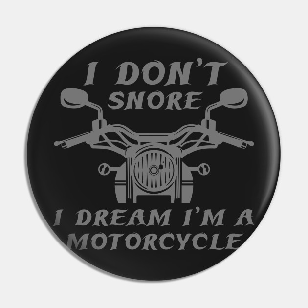 I Don T Snore Snore Pin Teepublic