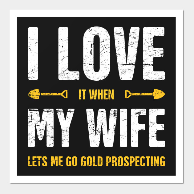I Love My Wife | Gold Panning & Gold Prospecting
