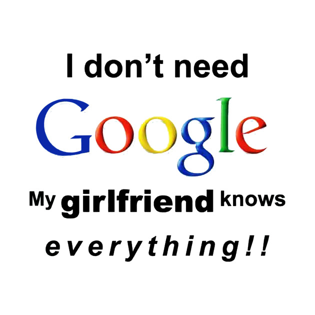 I Dont Need Google My Girlfriend Knows Everything Music T Shirt