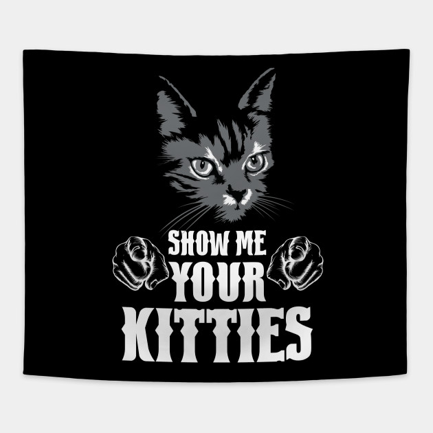 Show Me Your Kittens T Shirt