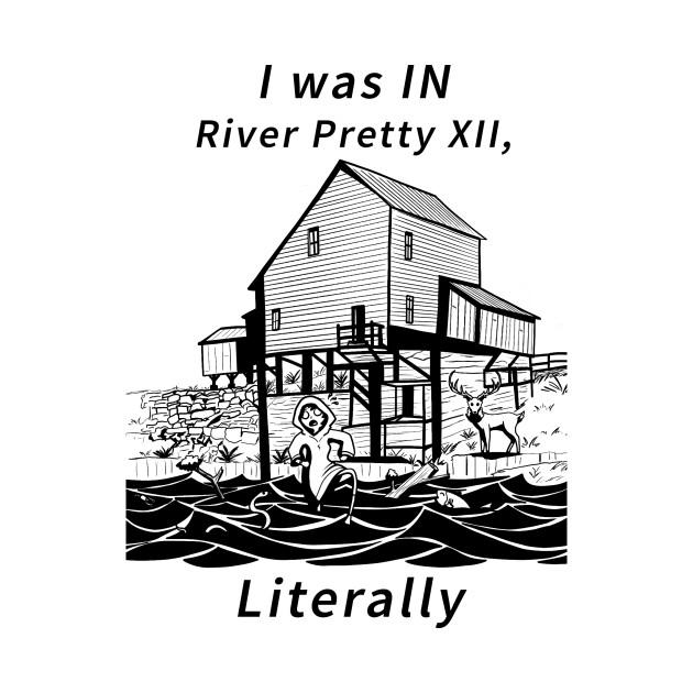 I was in River Pretty