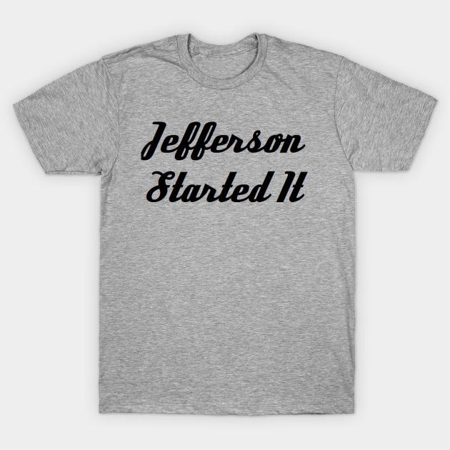 8ccf617339 Jefferson Started It - Jefferson Started It - T-Shirt | TeePublic