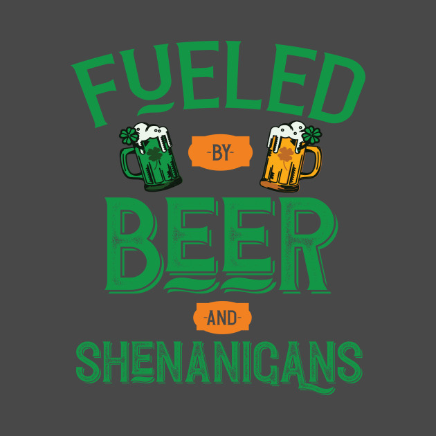 Fueled By Beer And Shenanigans