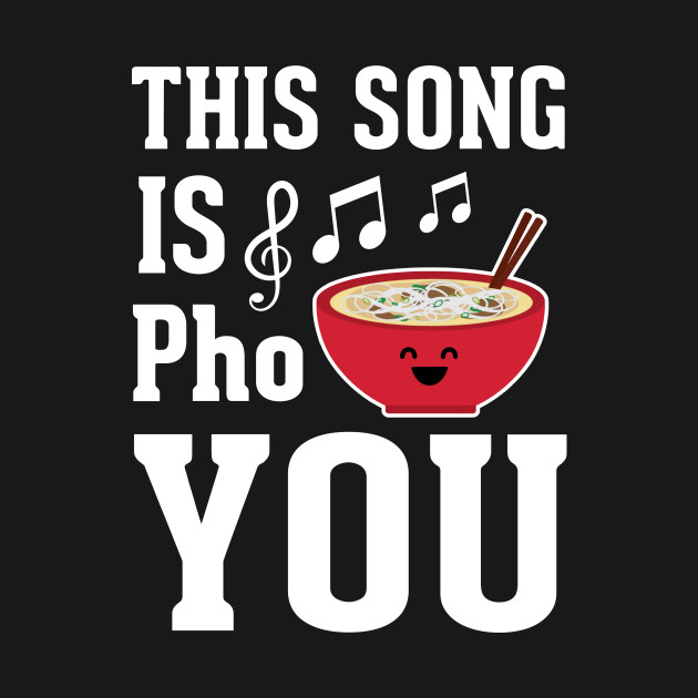 This Song is Pho You