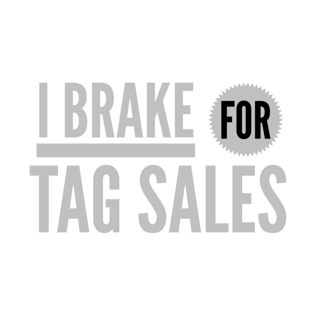 I BRAKE FOR TAG SALES