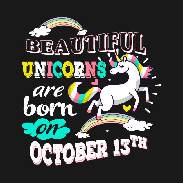 d3b2a57d Unicorn birthday gift Born on October 13th birthday gifts - Unicorn ...