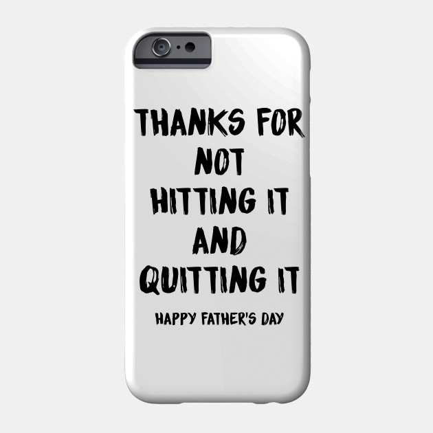 Thanks For Not Hitting It And Quitting It Happy Father's Day Phone Case