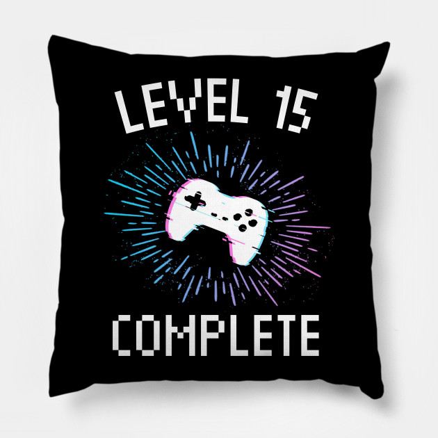 15th Birthday Gift Level 15 Complete Gamer Boy Or Girl Video Gaming Party Pillow