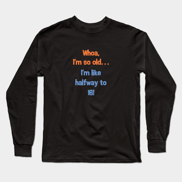 Funny Halfway To 16 Birthday Present T Shirt For 8 Year Old Long Sleeve