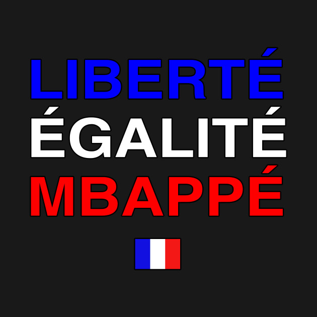 liberte egalite kylian mbappe kylian mbappe t shirt teepublic. Black Bedroom Furniture Sets. Home Design Ideas