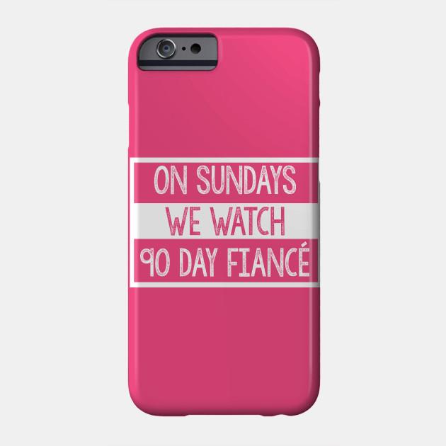 On Sundays We Watch 90 Day Fiance - 90 day fiancé fans Phone Case