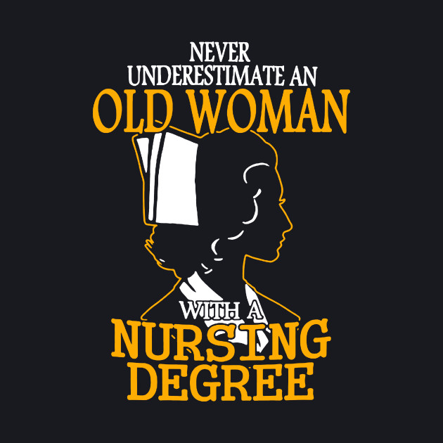 Never Underestimate an Old Woman with a Nursing Degree