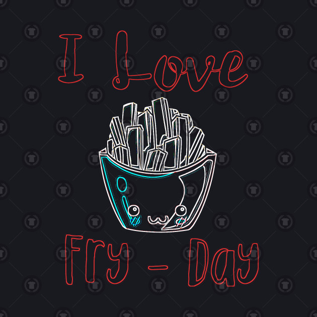 I Love Fry-Day Cute Fast Food Novelty Design