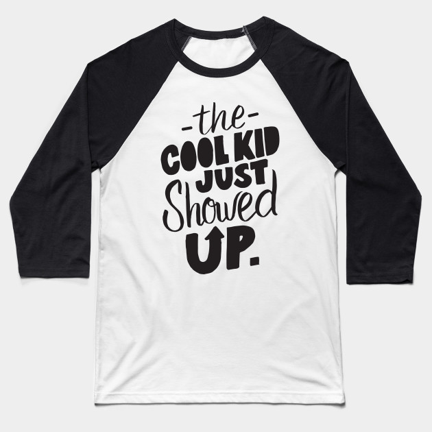 3d48b368f The Cool Kid Just Showed Up - Cute Kids Design Boys Girls Baseball T-Shirt