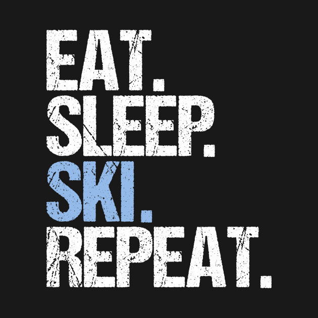 Eat sleep ski repeat