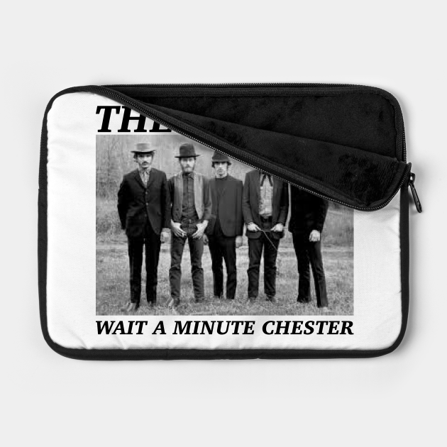 Wait a minute chester