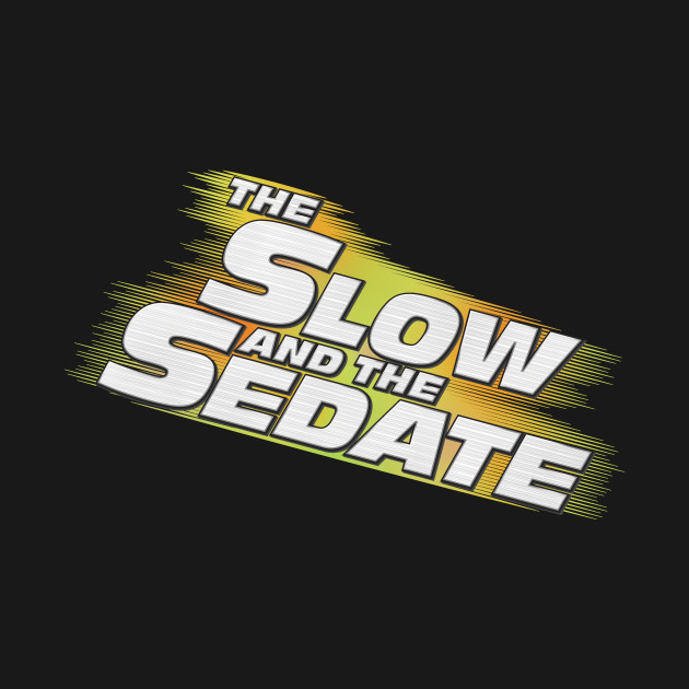 The Slow and the Sedate