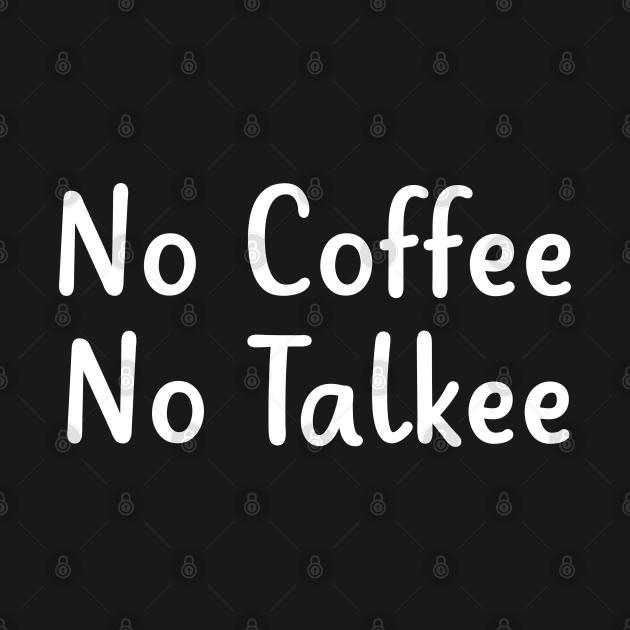 no coffe no talkee