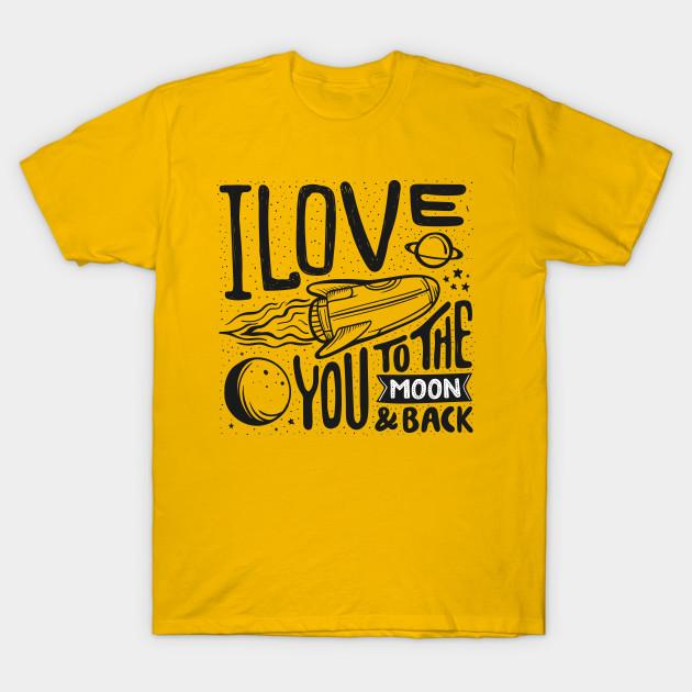 b736a92f2f I love you to the moon and back - I Love You - T-Shirt | TeePublic