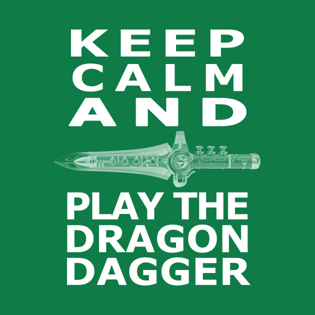 Keep Calm and Play the Dragon Dagger