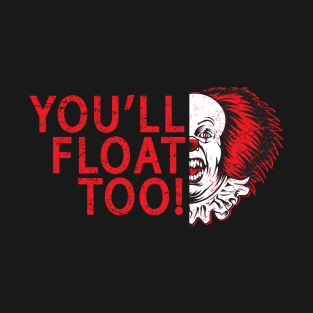 YOU'LL FLOAT TOO! t-shirts