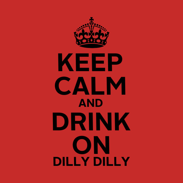 Keep Calm Dilly Dilly B