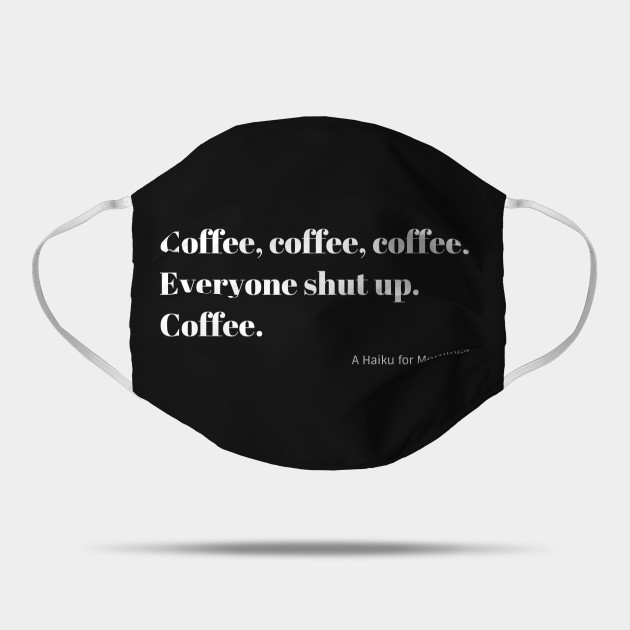 Funny Coffee Haiku for Mornings white Typography Mask