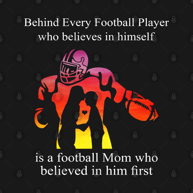 Womens Behind Every Football Player is a Football Mom Who Believed T-Shirt