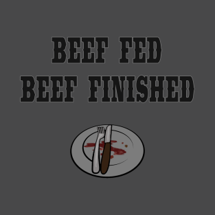 5d51e1f478 Beef fed beef finished t-shirt T-Shirt