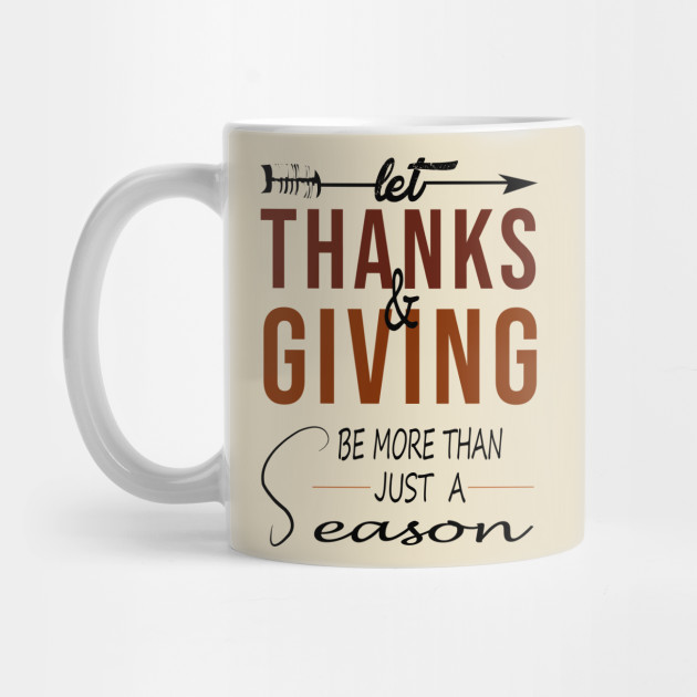 Let Thanks & Giving Be More Than Just Season Thanksgiving Mug