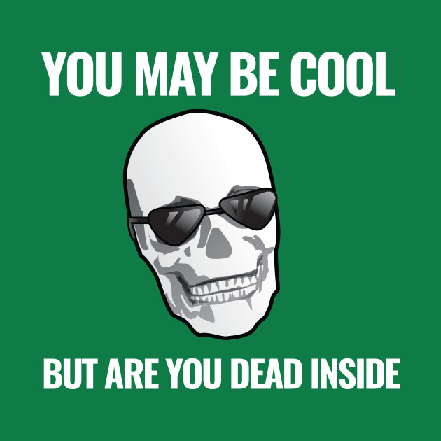 You May Be Dead Cool Inside