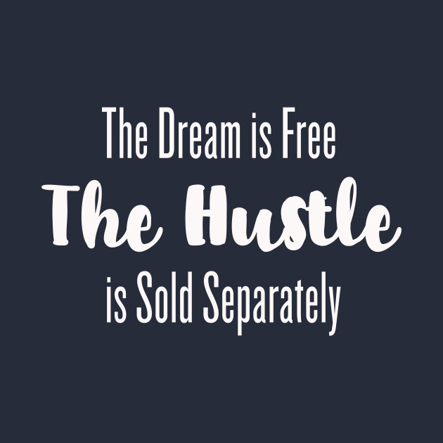 4a85ea646ce7 The Dream is Free, the Hustle is Sold Separately T-shirt