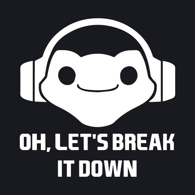 Oh, Let's Break It Down