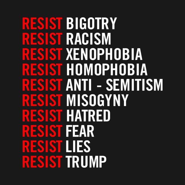 Resist Bigotry Resist Racism Resist Xenophobia