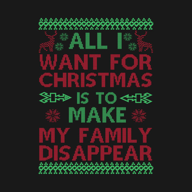 All I Want For Christmas Is To Make My Family Disappear