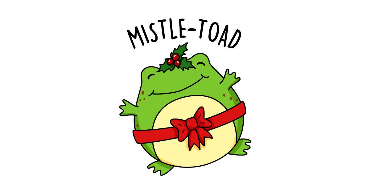 Christmas Puns For Kids.Mistletoad Cute Christmas Mistletoe Toad Pun