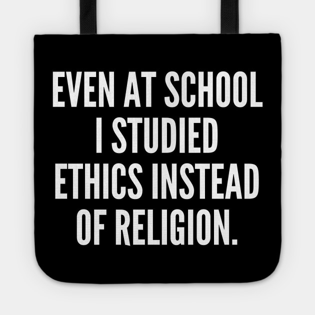 Even at school I studied ethics instead of religion