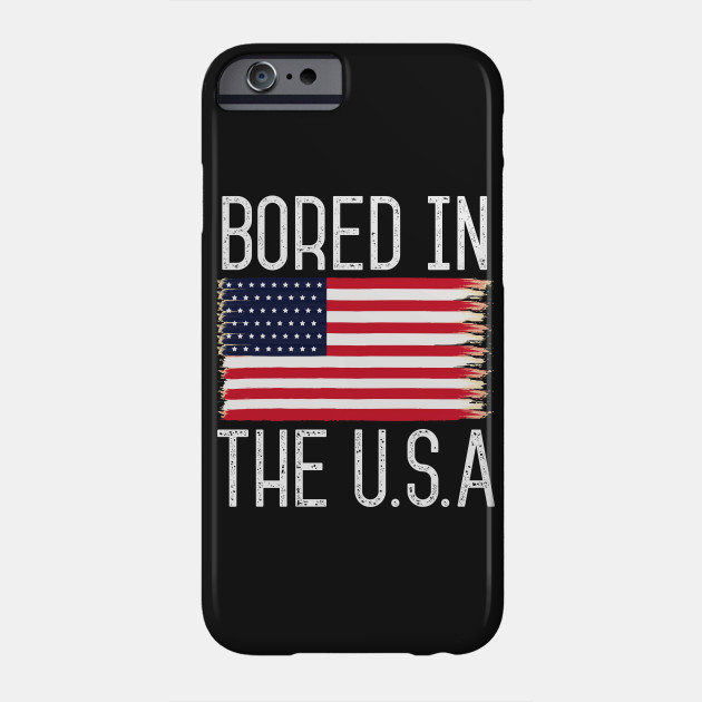 6fdbc6a75 Bored In The USA - Usa - Phone Case | TeePublic