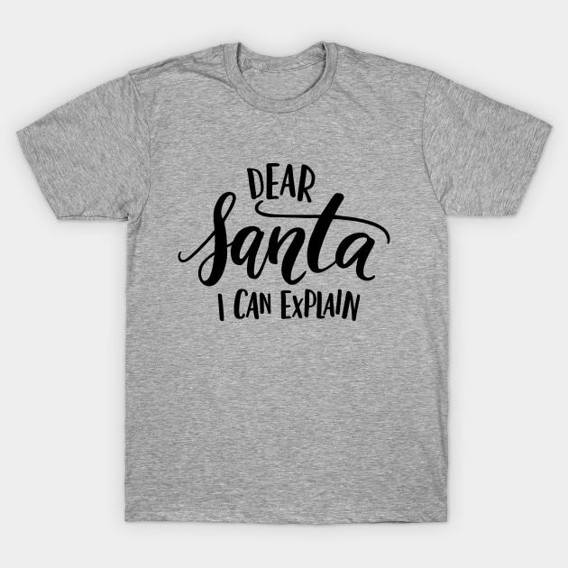 84f9e930e Dear Santa I can Explain - Christmas - T-Shirt | TeePublic