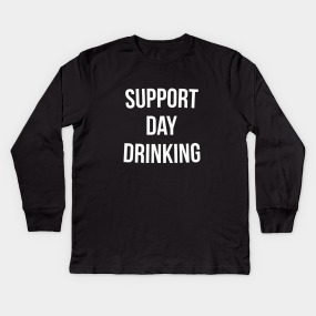 b27ecb56 Support Day Drinking T-Shirt Funny Drinking Gift Shirt Kids Long Sleeve T- Shirt