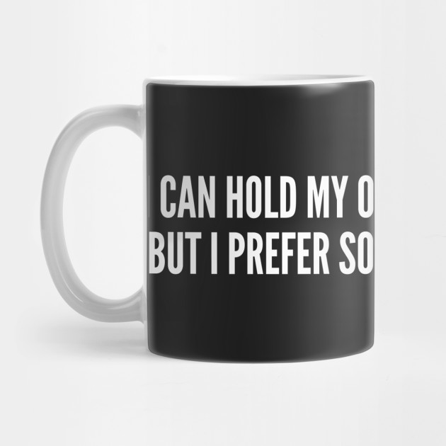 Funny I Can Hold My Own In The Bedroom Funny Joke Statement Humor Slogan Quotes Saying By Sorelatableshirts