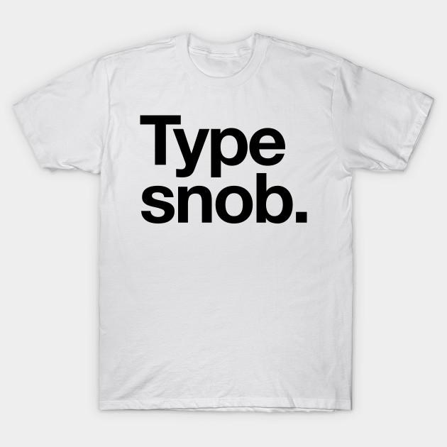 86013b17b Type Snob Helvetica Typography Premium Tee Shirt - Typography - T ...