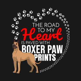 6ca70b17 The Road To My Heart Is Paved With Boxer Paw Prints to Boxer - Gift For  German Boxer Dog T-Shirt