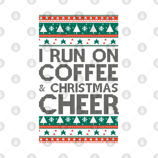 I Run On Coffee & Christmas Cheer - Coffee & Christmas - Black