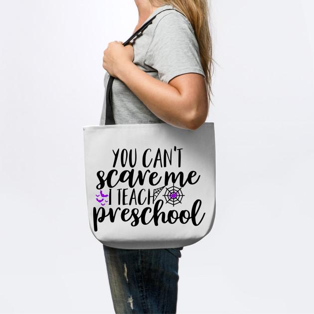 You can't scare me I Teach preschool