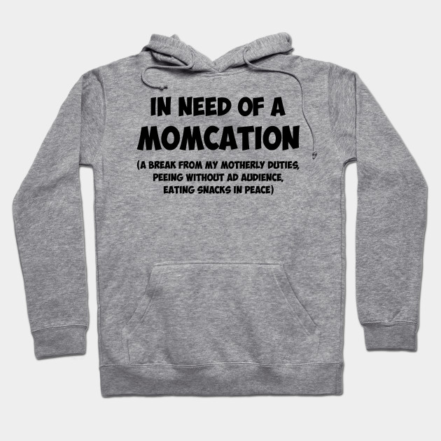 In Need Of A Momcation A Break | Funny T Shirts Sayings | Funny T Shirts For Women | Cheap Funny T Shirts | Cool T Shirts Hoodie